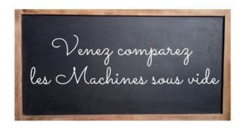 Machine sous vide comparatifs test et avis